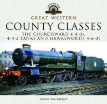 Great Western, County Classes : The Churchward 4-4-0 Tender, 4-4-2 Tanks and Hawksworth and 4-6-0 Tender Class, Hardback Book