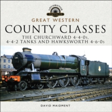 Great Western, County Classes : The Churchward 4-4-0s, 4-4-2 Tanks and Hawksworth 4-6-0s, PDF eBook