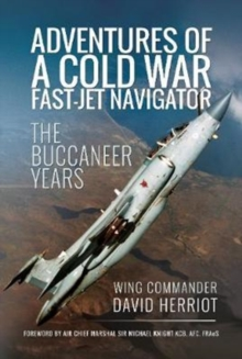 Adventures of a Cold War Fast-Jet Navigator : The Buccaneer Years, Hardback Book