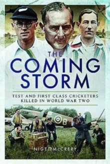 The Coming Storm : Test and First Class Cricketers Killed in World War II, Hardback Book