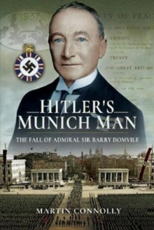 Hitler's Munich Man : The Fall of Sir Admiral Barry Domvile, Hardback Book