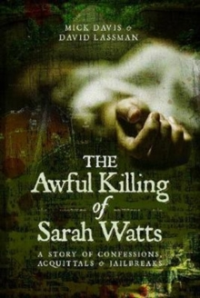The Awful Killing of Sarah Watts : A Story of Confessions, Acquittals and Jailbreaks, Hardback Book