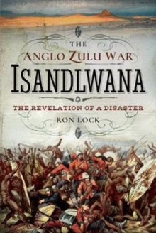 The Anglo Zulu War - Isandlwana : The Revelation of a Disaster, Hardback Book