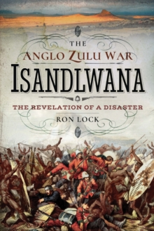 The Anglo Zulu War - Isandlwana : The Revelation of a Disaster, PDF eBook