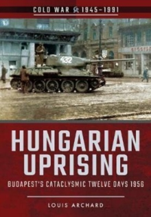 Hungarian Uprising : Budapest's Cataclysmic Twelve Days, 1956, Paperback / softback Book