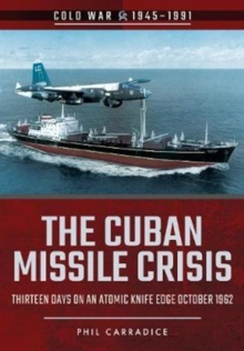 The Cuban Missile Crisis : Thirteen Days on an Atomic Knife Edge, October 1962, Paperback / softback Book