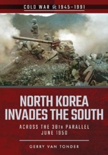 North Korea Invades the South : Across the 38th Parallel, June 1950, Paperback / softback Book