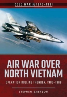 Air War Over North Vietnam : Operation Rolling Thunder, 1965 1968, Paperback Book