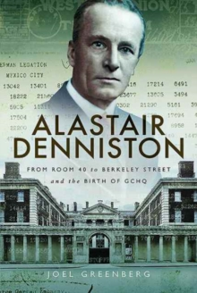 Alastair Denniston : Code-Breaking from Room 40 to Berkeley Street and the Birth of GCHQ, Hardback Book