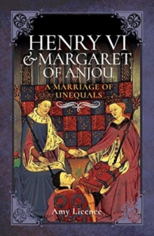 Henry VI and Margaret of Anjou : A Marriage of Unequals, Hardback Book
