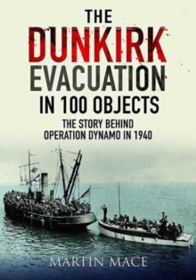 The Dunkirk Evacuation in 100 Objects : The Story Behind Operation Dynamo in 1940, Hardback Book