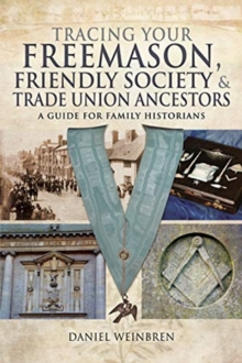 Freemasons, Friendly Societies and Trade Unions : A Guide for Family Historians, Hardback Book