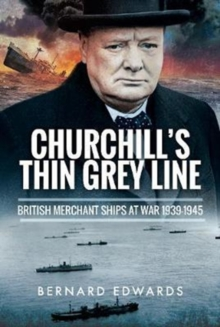 Churchill's Thin Grey Line : British Merchant Ships at War 1939 1945, Hardback Book