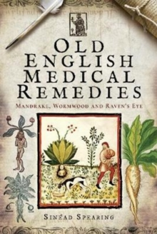 Old English Medical Remedies : Mandrake, Wormwood and Raven's Eye, Hardback Book