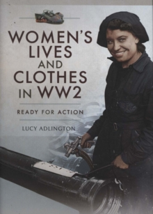 Women's Lives and Clothes in WW2 : Ready for Action, Hardback Book