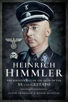 Heinrich Himmler : The Sinister Life of the Head of the SS and Gestapo, Paperback Book