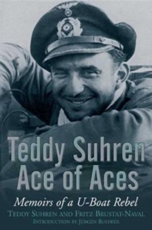 Teddy Suhren Ace of Aces : Memoirs of a U-Boat Rebel, Paperback Book