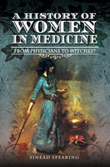 A History of Women in Medicine : From Physicians to Witches?, Hardback Book