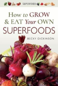 How to Grow and Eat Your Own Superfoods, Paperback Book