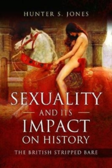 Sexuality and its Impact on History : The British Stripped Bare, Paperback / softback Book