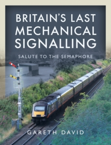 Britain's Last Mechanical Signalling : Salute to the Semaphore, PDF eBook