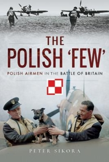 The Polish 'Few' : Polish Airmen in the Battle of Britain, Hardback Book