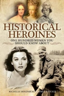 Historical Heroines : 100 Women You Should Know About, Paperback Book