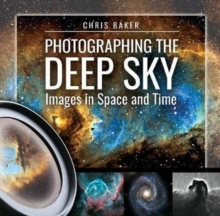 Photographing the Deep Sky : Images in Space and Time, Hardback Book