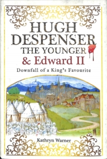 Hugh Despenser the Younger and Edward II : Downfall of a King's Favourite, Hardback Book