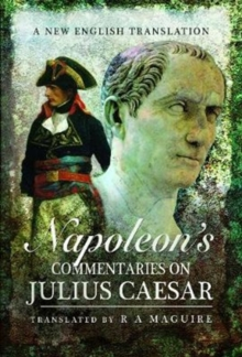 Napoleon's Commentaries on Julius Caesar : A New English Translation, Hardback Book