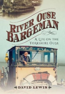 River Ouse Bargeman : A Lifetime on the Yorkshire Ouse, Paperback Book
