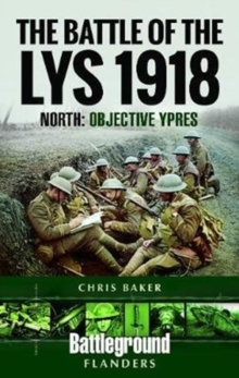 The Battle of the Lys 1918: North : Objective Ypres, Paperback Book