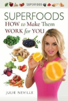Superfoods : How to Make Them Work for You, Paperback Book