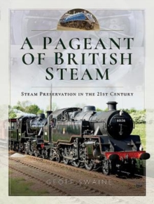 A Pageant of British Steam : Steam Preservation in the 21st Century, Hardback Book