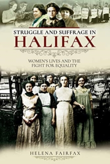 Struggle and Suffrage in Halifax : Women's Lives and the Fight for Equality, Paperback / softback Book