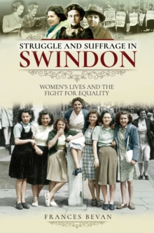 Struggle and Suffrage in Swindon : Women's Lives and the Fight for Equality, EPUB eBook