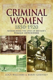 Criminal Women 1850-1920 : Researching the Lives of Britain's Female Offenders, Paperback / softback Book