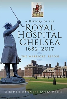A History of the Royal Hospital Chelsea 1682-2017 : The Warriors' Repose, Hardback Book