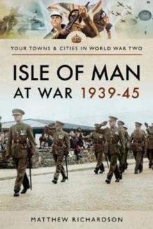 Isle of Man at War 1939-45, Paperback / softback Book
