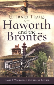 Literary Trails: Haworth and the Bront s, Paperback / softback Book
