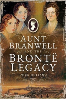 Aunt Branwell and the Bront  Legacy, Paperback / softback Book