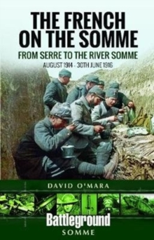 The French on the Somme : August 1914-30 June 1916: From Serre to the River Somme, Paperback Book