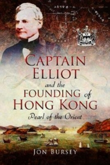 Captain Elliot and the Founding of Hong Kong : Pearl of the Orient, Hardback Book
