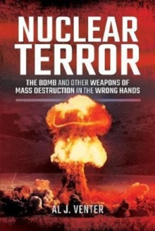 Nuclear Terror : The Bomb and Other Weapons of Mass Destruction in the Wrong Hands, Hardback Book