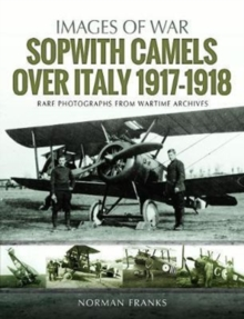 Sopwith Camels Over Italy, 1917-1918, Paperback Book