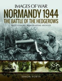 Normandy 1944: The Battle of the Hedgerows : Rare Photographs from Wartime Archives, Paperback / softback Book