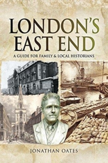 London's East End : A Guide for Family and Local Historians, Paperback / softback Book