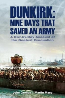 Dunkirk Nine Days That Saved an Army : A Day by Day Account of the Greatest Evacuation, Hardback Book