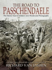 The Road to Passchendaele : The Heroic Year in Soldiers' Own Words and Photographs, Paperback / softback Book