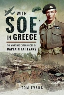 With SOE in Greece : The Wartime Experiences of Captain Pat Evans, Hardback Book